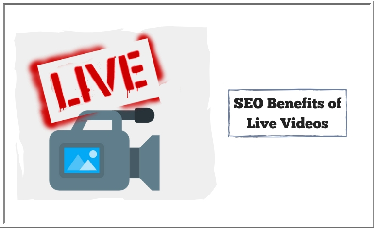 SEO Benefits of Live Videos - Digital Marketing